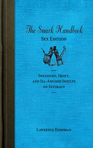 9781616084233: The Snark Handbook: Sex Edition: Innuendo, Irony, and Ill-Advised Insults on Intimacy (Snark Series)