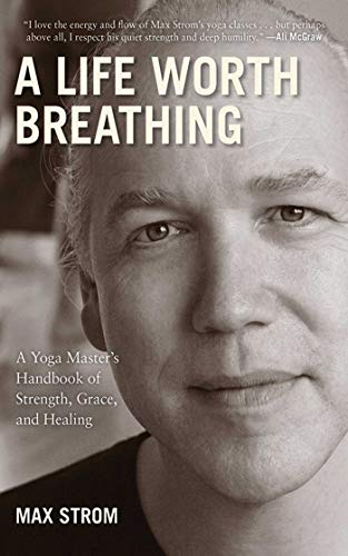 9781616084271: A Life Worth Breathing: A Yoga Master's Handbook of Strength, Grace, and Healing