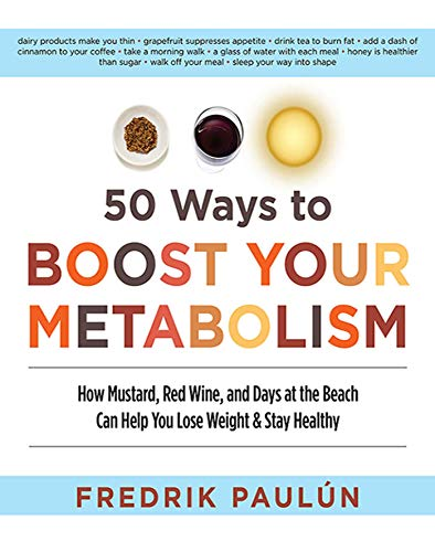 50 Ways to Boost Your Metabolism: How Mustard, Red Wine, and Days at the Beach Can Help You Lose ...
