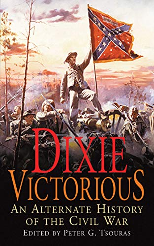 9781616084608: Dixie Victorious: An Alternate History of the Civil War
