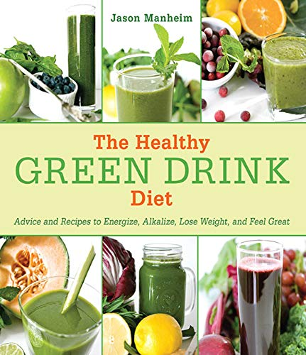 9781616084738: The Healthy Green Drink Diet: Advice and Recipes to Energize, Alkalize, Lose Weight, and Feel Great