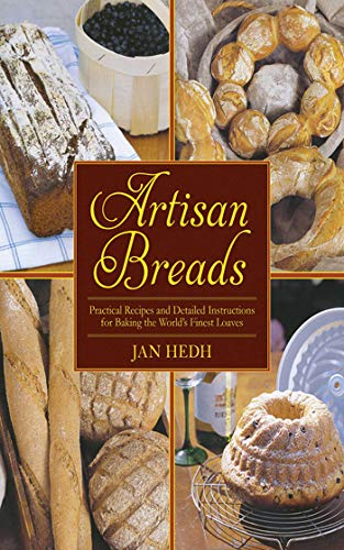 Artisan Breads: Practical Recipes and Detailed Instructions for Baking the World's Finest ...