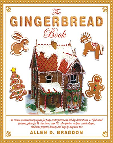 9781616084905: The Gingerbread Book: 54 Cookie-Construction Projects for Party Centerpieces and Holiday Decorations, 117 Full-Sized Patterns, Plans for 18 ... Projects, History, and Step-by-Step How-To's