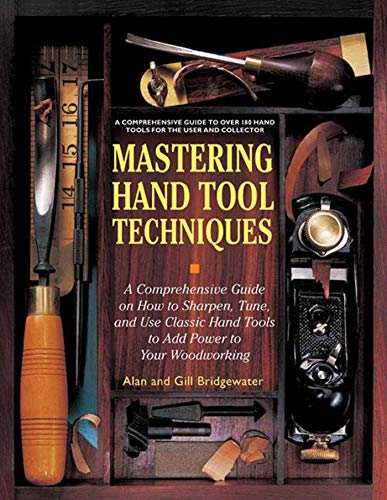 9781616085131: Mastering Hand Tool Techniques: A Comprehensive Guide on How to Sharpen, Tune, and Use Classic Hand Tools to Add Power to Your Woodworking
