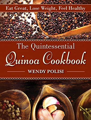 9781616085353: The Quintessential Quinoa Cookbook: Eat Great, Lose Weight, Feel Healthy