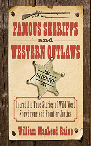 Famous Sheriffs and Western Outlaws: Incredible True: Raine, William MacLeod