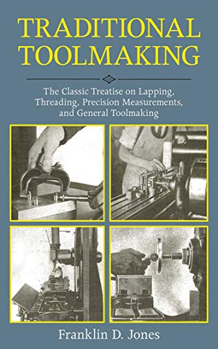 9781616085537: Traditional Toolmaking: The Classic Treatise on Lapping, Threading, Precision Measurements, and General Toolmaking