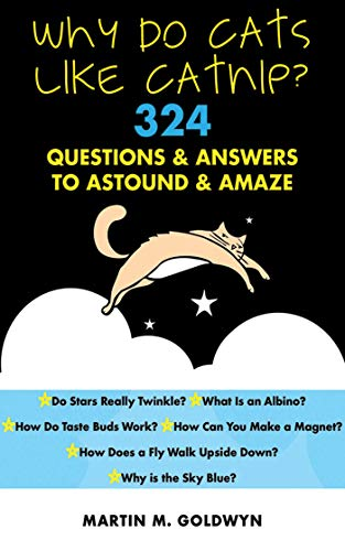 Why Do Cats Like Catnip?: 324 Questions and Answers to Astound and Amaze: Goldwyn, Matrin M.