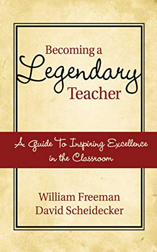 Becoming a Legendary Teacher: To Instruct and Inspire: Freeman, William