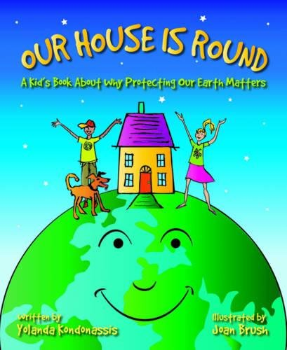 Our House Is Round: A Kid's Book About Why Protecting Our Earth Matters: Kondonassis, Yolanda