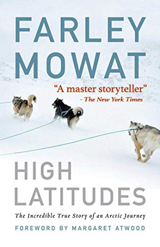 9781616086022: High Latitudes: The Incredible True Story of an Arctic Journey by Master storyteller Farley Mowat (17 million books sold)