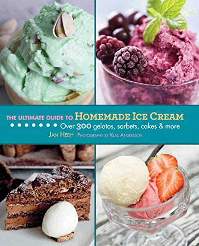 The Ultimate Guide to Homemade Ice Cream: Over 300 Gelatos, Sorbets, Cakes & More (The Ultimate...