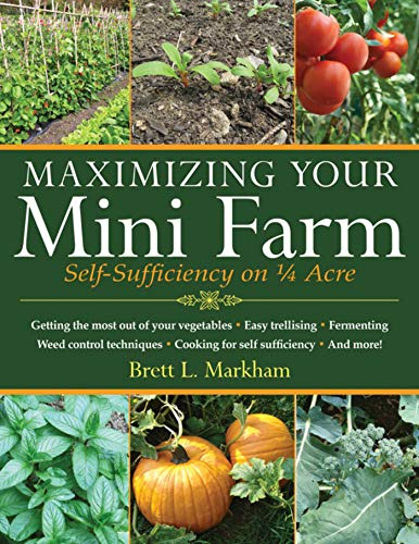 9781616086107: Maximizing Your Mini Farm: Self-Sufficiency on 1/4 Acre