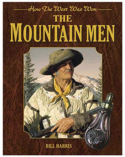 The Mountain Men: How the West Was: Bill Harris