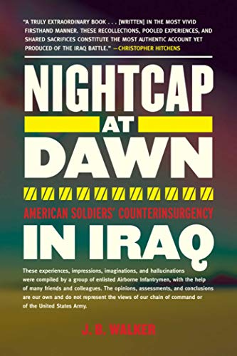 Nightcap at Dawn: American Soldiers' Counterinsurgency in Iraq: Walker, J B