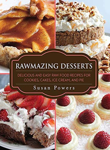 9781616086299: Rawmazing Desserts: Delicious and Easy Raw Food Recipes for Cookies, Cakes, Ice Cream, and Pie
