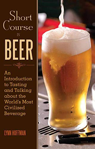 9781616086336: Short Course in Beer: An Introduction to Tasting and Talking about the World's Most Civilized Beverage