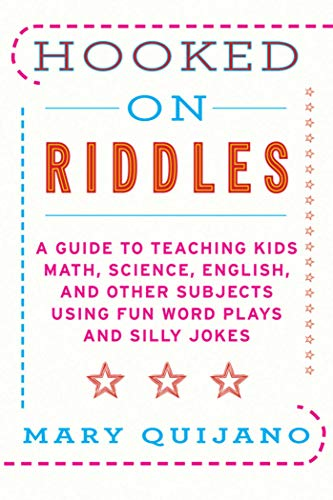 Hooked on Riddles: A Guide to Teaching Math, Science, English, and Other Subjects Using Fun Word ...