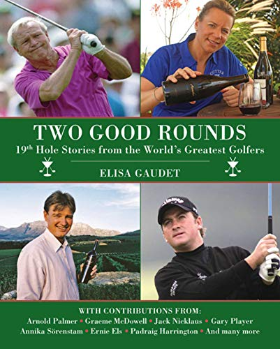 Two Good Rounds: 19th Hole Stories from the World's Greatest Golfers: Gaudet, Elisa