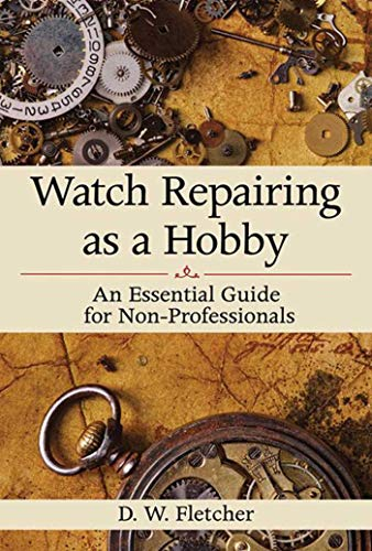 9781616086459: Watch Repairing as a Hobby: An Essential Guide for Non-Professionals