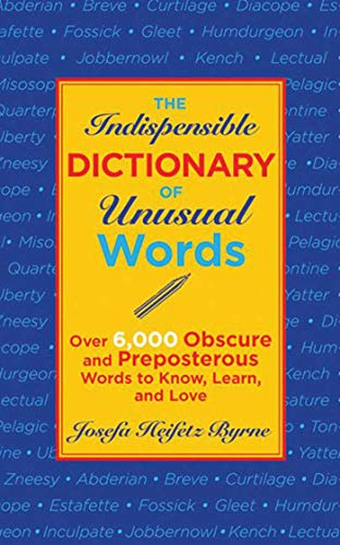 The Indispensable Dictionary of Unusual Words: Over 6,000 Obscure and Preposterous Words to Know, ...