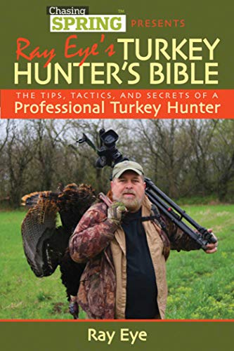 9781616086817: Ray Eye's Turkey Hunting Bible: The Tips, Tactics, and Secrets of a Professional Turkey Hunter