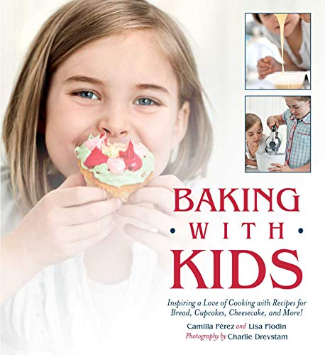 Baking with Kids: Inspiring a Love of Cooking with Recipes for Bread, Cupcakes, Cheesecake, and ...