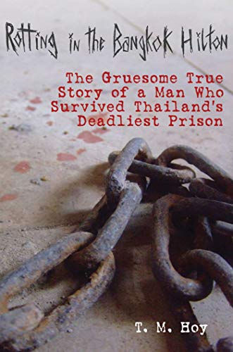 9781616086886: Rotting in the Bangkok Hilton: The Gruesome True Story of a Man Who Survived Thailand's Deadliest Prisons