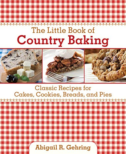 The Little Book of Country Baking: More than 100 Classic Recipes for Cakes, Cookies, Breads, and ...