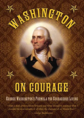 Washington on Courage: George Washington's Formula for Courageous Living: George Washington
