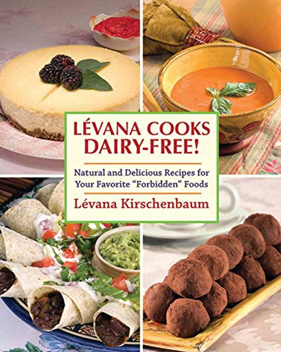 """Levana Cooks Dairy-Free: Natural and Delicious Recipes for your Favorite """"Forbidden"""" ..."""