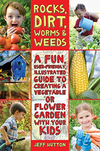 Rocks, Dirt, Worms, and Weeds: A Fun, User-Friendly Illustrated Guide to Creating a Vegetable or ...