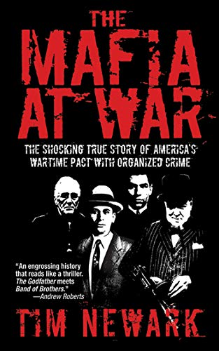 The Mafia at War: The Shocking True Story of America's Wartime Pact with Organized Crime: ...