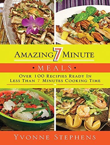 Amazing 7 Minute Meals: Over 100 Recipes Ready in Less Than 7 Minutes Cooking Time: Stephens, ...