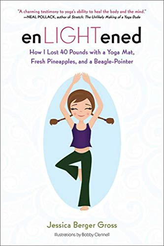 Enlightened: How I Lost 40 Pounds with a Yoga Mat, Fresh Pineapples, and a Beagle-Pointer: Gross, ...