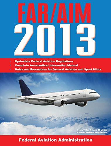 9781616088347: Federal Aviation Regulations/Aeronautical Information Manual 2013 (FAR/AIM: Federal Aviation Regulations & the Aeronautical Information Manual)