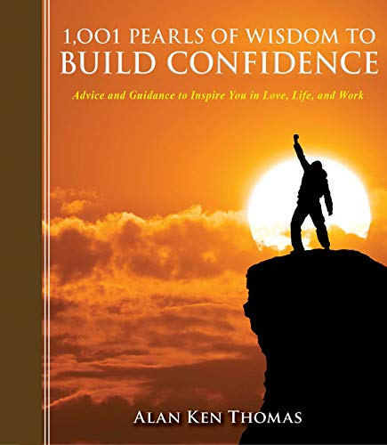 1,001 Pearls of Wisdom to Build Confidence: Advice and Guidance to Inspire You in Love, Life, and ...