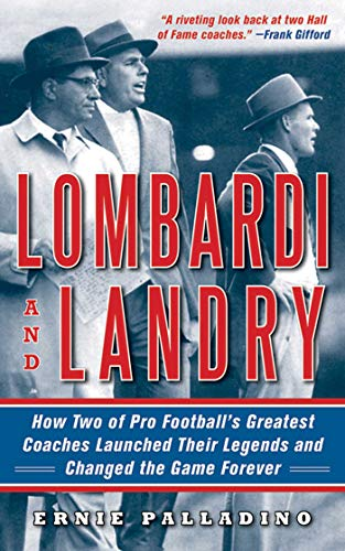 Lombardi and Landry: How Two of Pro Football's Greatest Coaches Launched Their Legends and ...