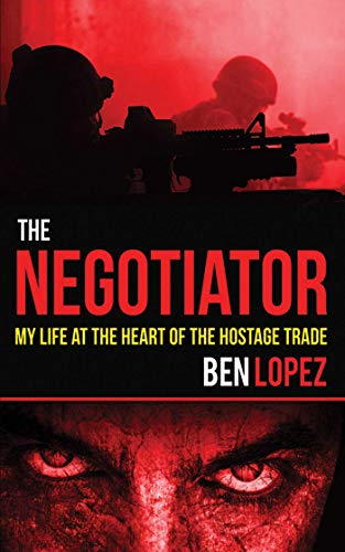 The Negotiator: My Life at the Heart: Lopez, Ben