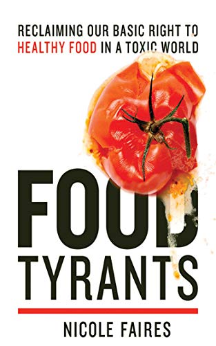 Food Tyrants: Fight for Your Right to Healthy Food in a Toxic World: Faires, Nicole