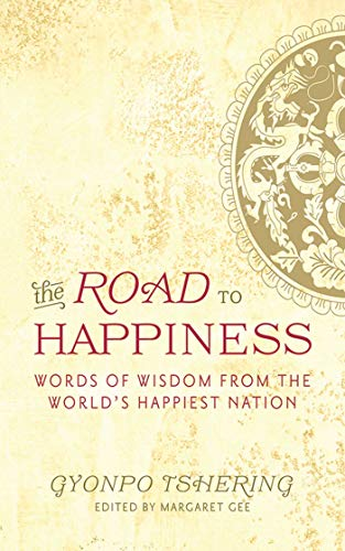 The Road to Happiness: Words of Wisdom from the World's Happiest Nation: Tshering, Gyonpo