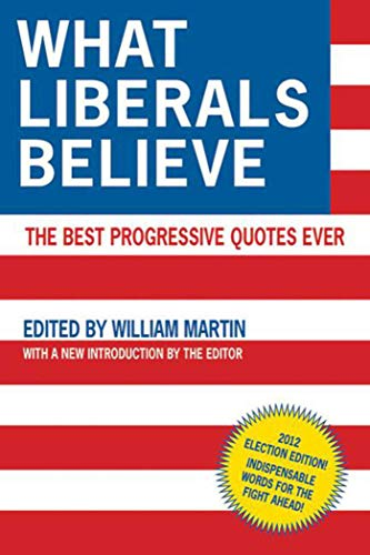 9781616088835: What Liberals Believe: The Best Progressive Quotes Ever