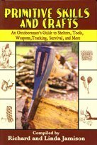 9781616089184: Primitive Skills and Crafts: An Outdoorsman's Guide to Shelters, Tools, Weapons,