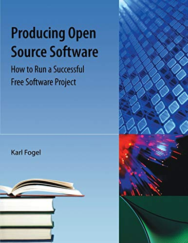 9781616100636: Producing Open Source Software: How to Run a Successful Free Software Project