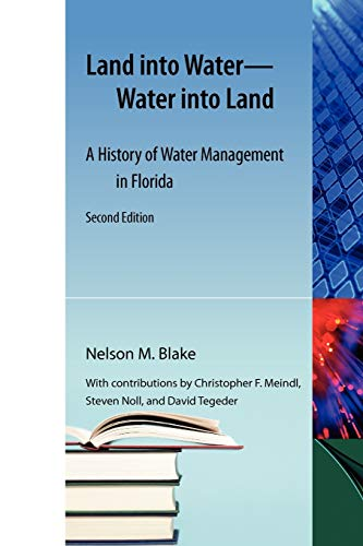 9781616101534: Land into Water?Water into Land: A History of Water Management in Florida