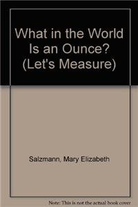 What in the World Is an Ounce? (Let's Measure) (1616130822) by Salzmann, Mary Elizabeth