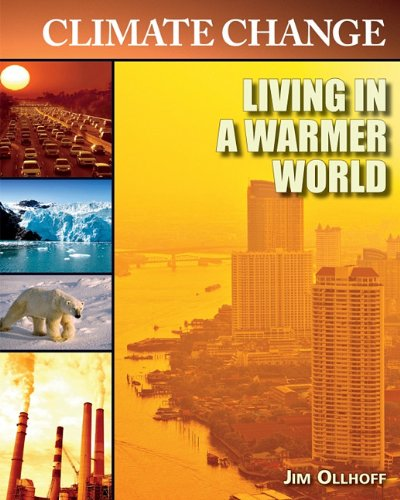 Living in a Warmer World (Climate Change (Library)): Ollhoff, Jim