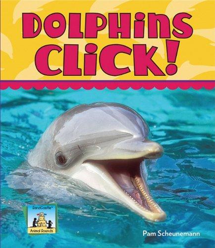 Dolphins Click! (Animal Sounds Set 2): Pam Scheunemann