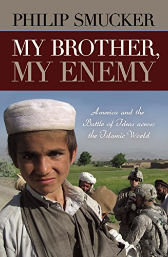 9781616141844: My Brother, My Enemy: America and the Battle of Ideas Across the Islamic World