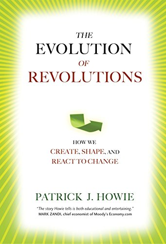 The Evolution of Revolutions: How We Create, Shape, and React to Change: Patrick J. Howie